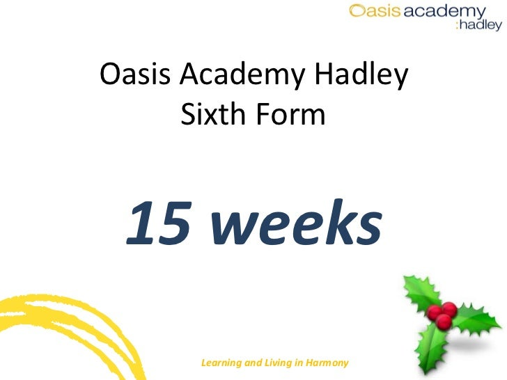 Oasis Academy Hadley Sixth Form 15 weeks Learning and Living in Harmony