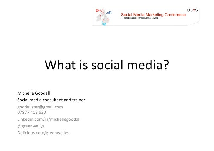 What	   is	   social	   media?	    Michelle	   Goodall	    Social	   media	   consultant	   and	   trainer	    goodallster...