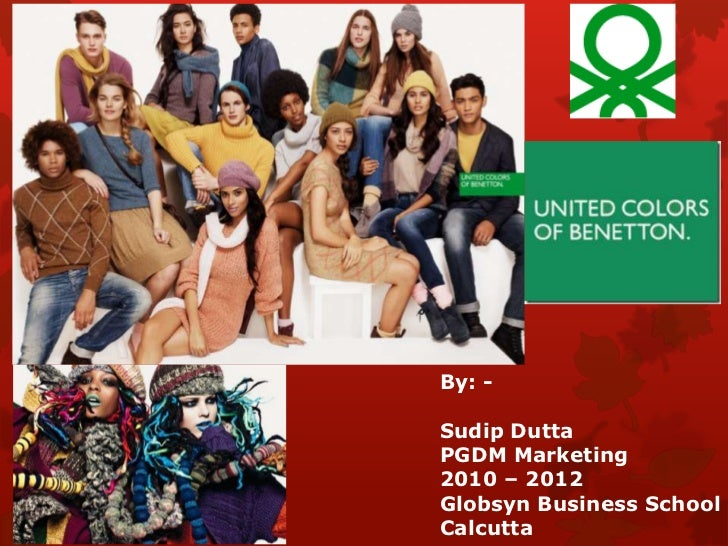 united colors of benetton by sudip duttapgdm marketing2010 2012globsyn business schoolcalcutta - United Color Of Benetton
