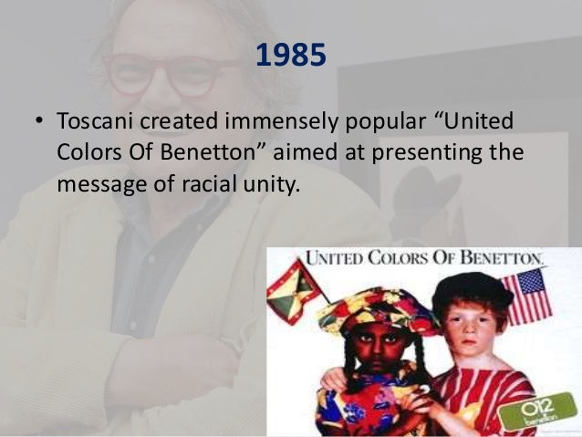 the controversy surrounding benettons slogan the united colors of benetton Colors magazine, a magazine about the rest of the world  worldwide for  designing controversial advertising campaigns for italian brand benetton,from  1982 to 2000  usually with only the company logo united colors of benetton  as caption  colors built on the multiculturalism prevalent at that time and in  benetton's ad.