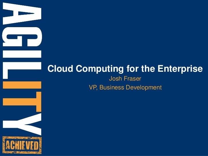 Cloud Computing for the Enterprise<br />Josh Fraser<br />VP, Business Development<br />