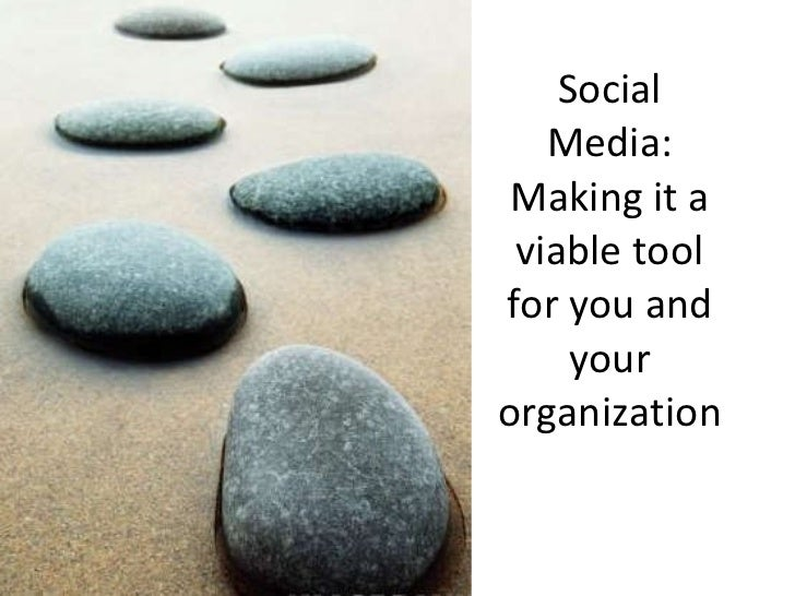Social Media: Making it a viable tool for you and your organization