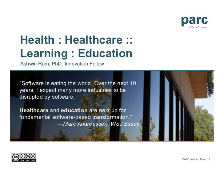 """Health : Healthcare ::Learning : EducationAshwin Ram, PhD, Innovation Fellow""""Software is eating the world. Over the next 1..."""