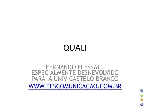 QUALI   FERNANDO FLESSATI, ESPECIALMENTE DESNEVOLVIDO PARA A UNIV CASTELO BRANCO WWW.TFSCOMUNICACAO.COM.BR