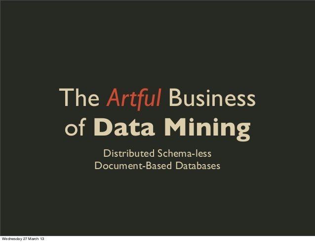 The Artful Business                        of Data Mining                            Distributed Schema-less              ...