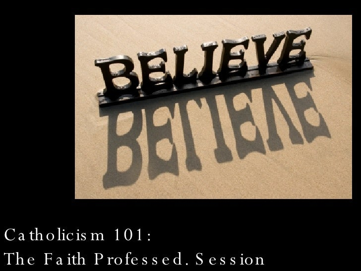 Catholicism 101:  The Faith Professed. Session 1