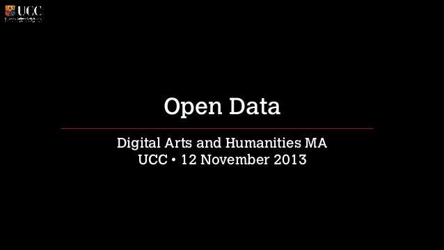 Open Data Digital Arts and Humanities MA UCC • 12 November 2013