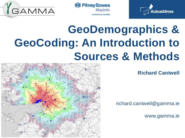 GeoDemographics &GeoCoding: An Introduction to         Sources & Methods                         Richard Cantwell         ...