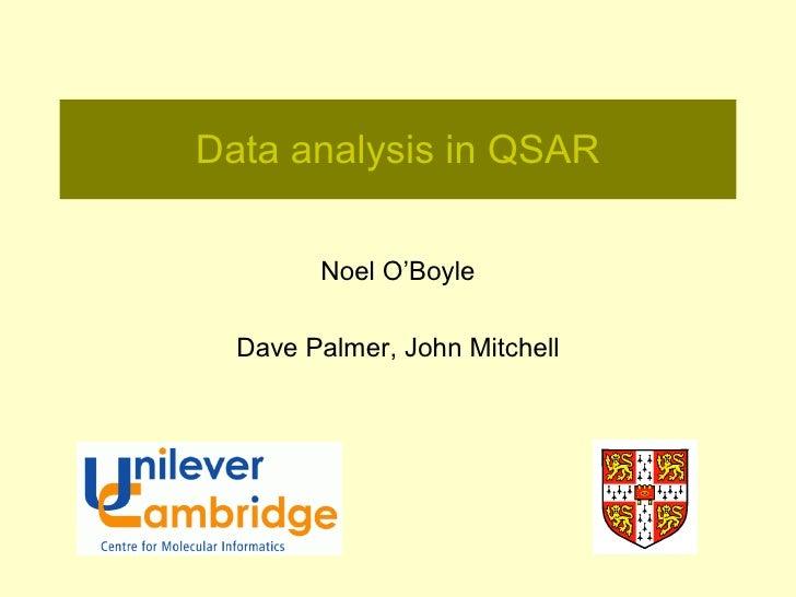 Data analysis in QSAR        Noel O'Boyle  Dave Palmer, John Mitchell