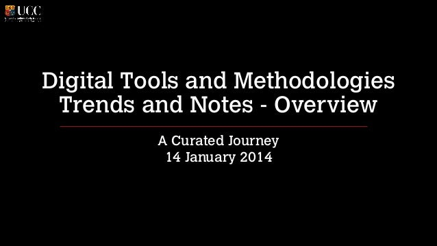 Digital Tools and Methodologies Trends and Notes - Overview A Curated Journey 14 January 2014