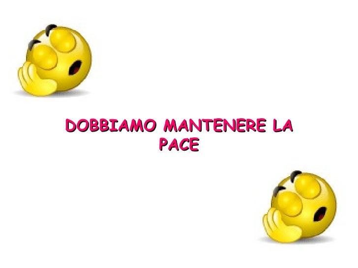DOBBIAMO MANTENERE LA PACE
