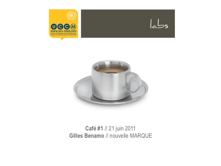 Café #1 // 21 juin 2011Gilles Benamo // nouvelle MARQUE