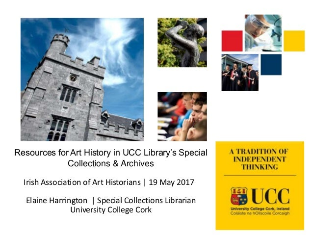 Resources for Art History in UCC Library's Special Collections & Archives Irish Association of Art Historians | 19 May 201...
