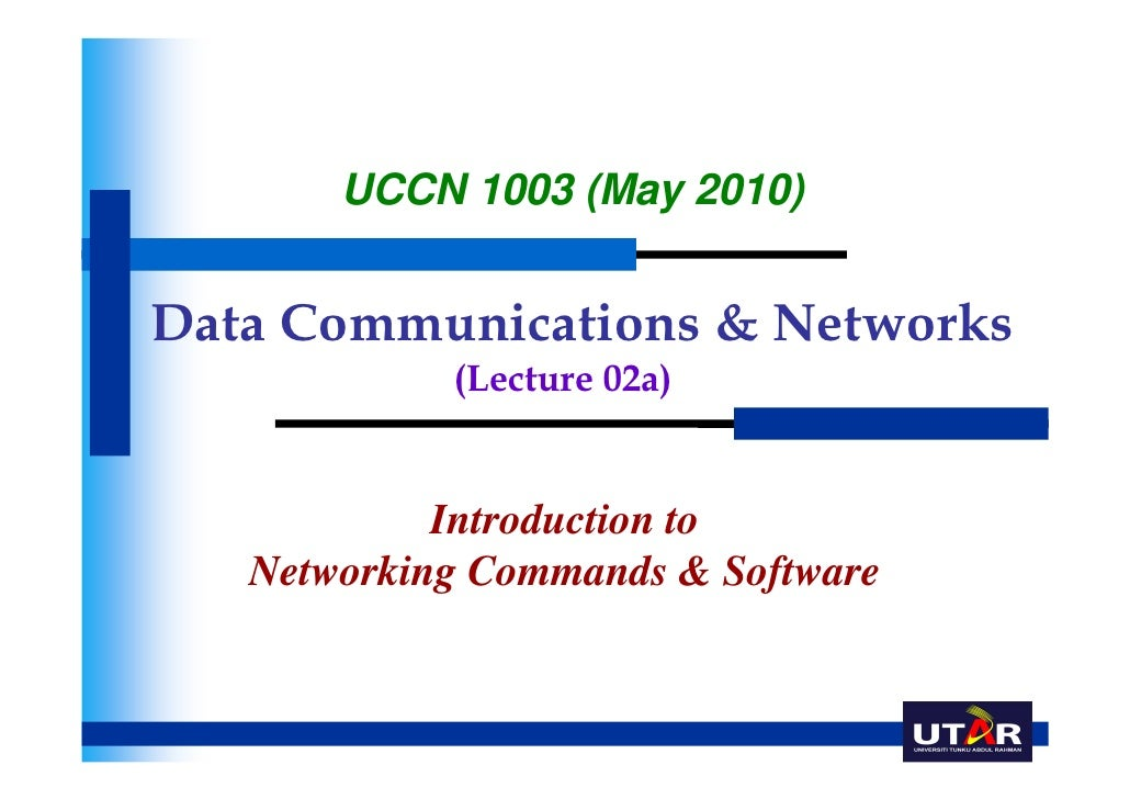 UCCN 1003 (May 2010)Data Communications & Networks            (Lecture 02a)            Introduction to   Networking Comman...