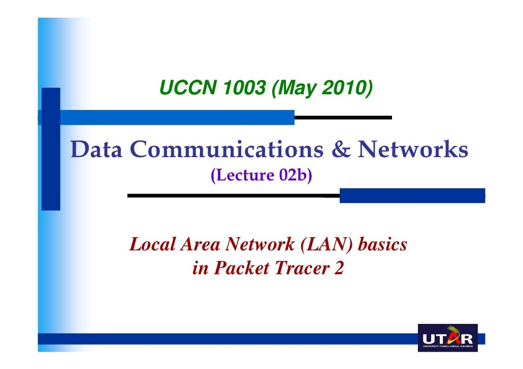 UCCN 1003 (May 2010)Data Communications & Networks            (Lecture 02b)    Local Area Network (LAN) basics           i...