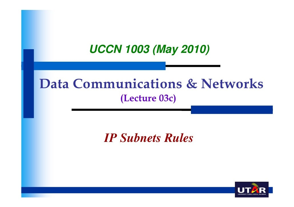 UCCN 1003 (May 2010)Data Communications & Networks           (Lecture 03c)        IP Subnets Rules