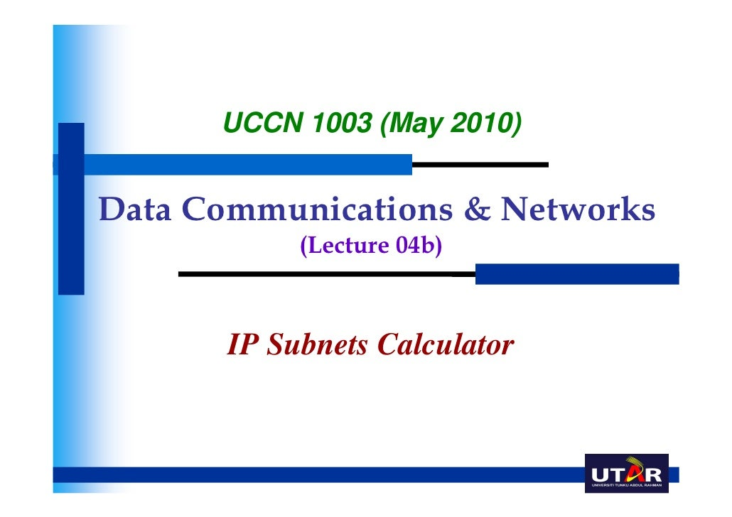 UCCN 1003 (May 2010)Data Communications & Networks           (Lecture 04b)      IP Subnets Calculator