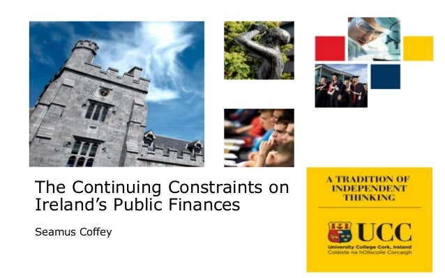 The Continuing Constraints on Ireland's Public Finances Seamus Coffey