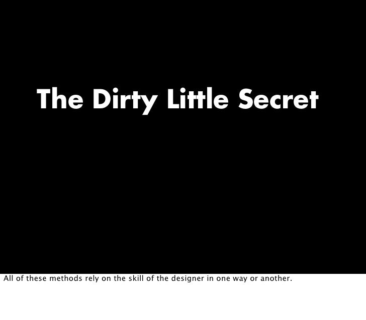 The Dirty Little Secret     All of these methods rely on the skill of the designer in one way or another.