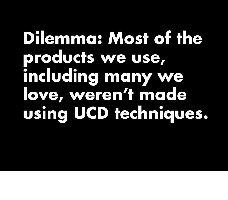 Dilemma: Most of the products we use, including many we love, weren't made using UCD techniques.