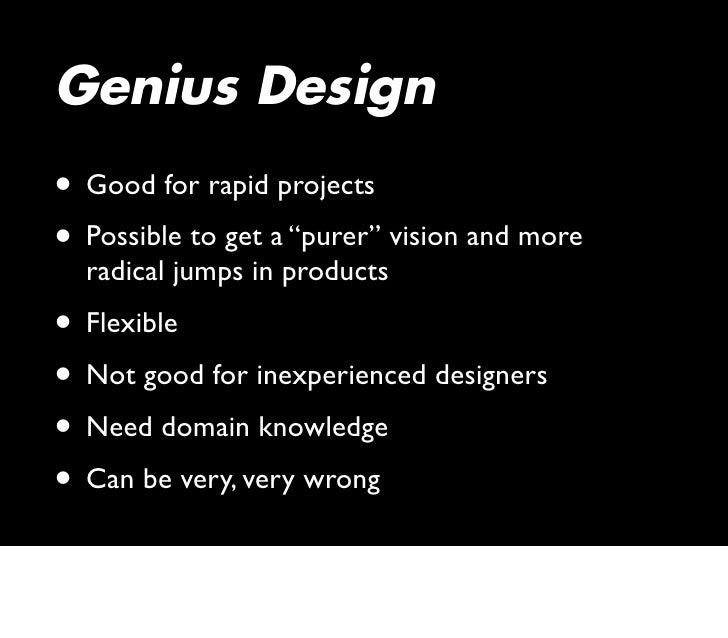 """Genius Design • Good for rapid projects • Possible to get a """"purer"""" vision and more   radical jumps in products • Flexible..."""