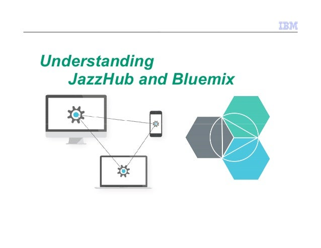 Understanding JazzHub and Bluemix