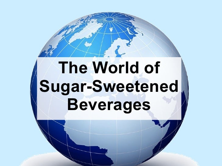 <ul><li>The World of Sugar-Sweetened Beverages </li></ul>