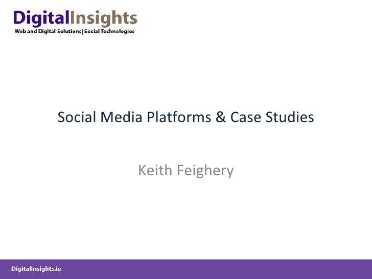 Social Media Platforms & Case Studies Keith Feighery