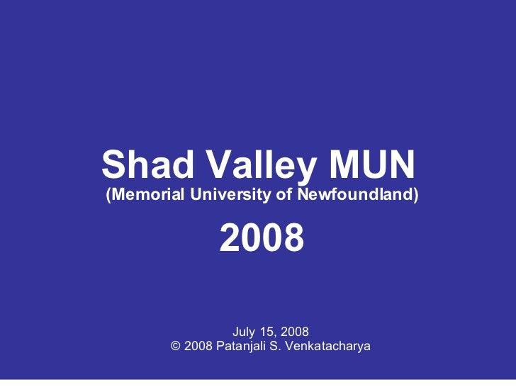 Shad Valley MUN (Memorial University of Newfoundland) 2008 July 15, 2008 © 2008 Patanjali S. Venkatacharya