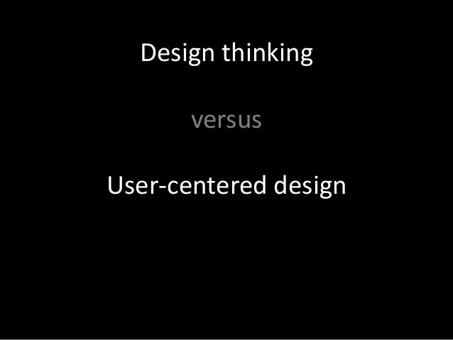 Design thinkingversusUser-centered design