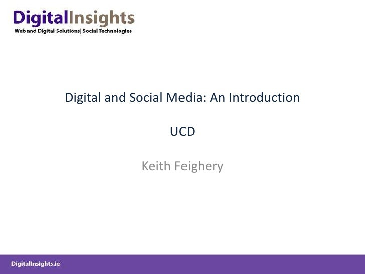 Digital and Social Media: An IntroductionUCD<br />Keith Feighery<br />