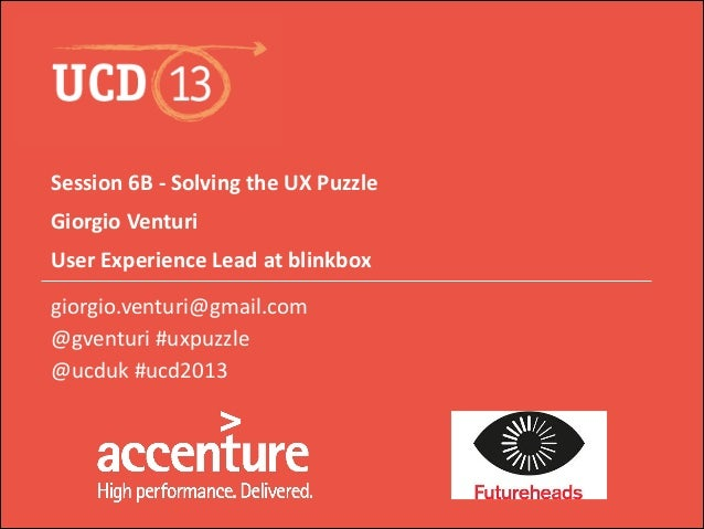 Session  6B  -‐  Solving  the  UX  Puzzle Giorgio  Venturi User  Experience  Lead  at  blinkbox gio...