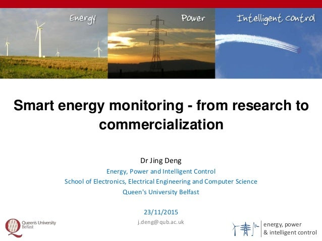 energy, power & intelligent control Smart energy monitoring - from research to commercialization 1 Dr Jing Deng Energy, Po...