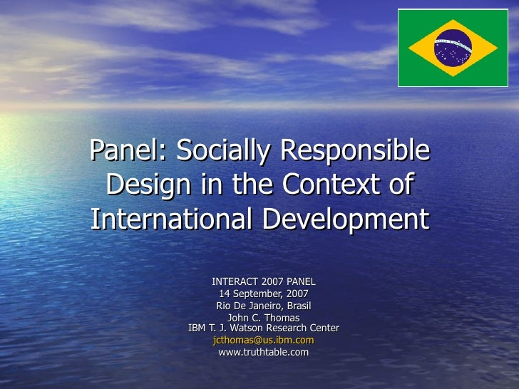 Panel: Socially Responsible Design in the Context of International Development INTERACT 2007 PANEL 14 September, 2007 Rio ...