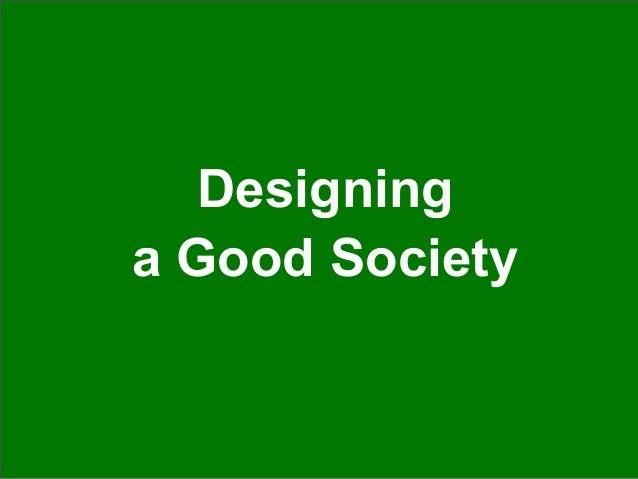 Designing  a Good Society