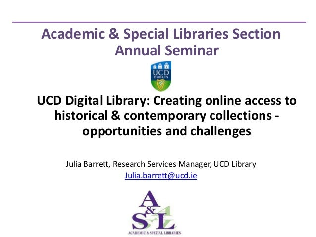 Academic & Special Libraries Section          Annual SeminarUCD Digital Library: Creating online access to  historical & c...
