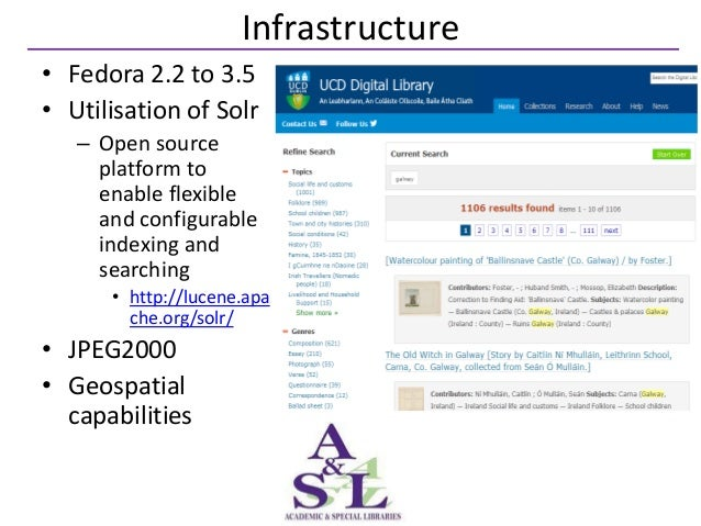 Infrastructure• Fedora 2.2 to 3.5• Utilisation of Solr   – Open source     platform to     enable flexible     and configu...