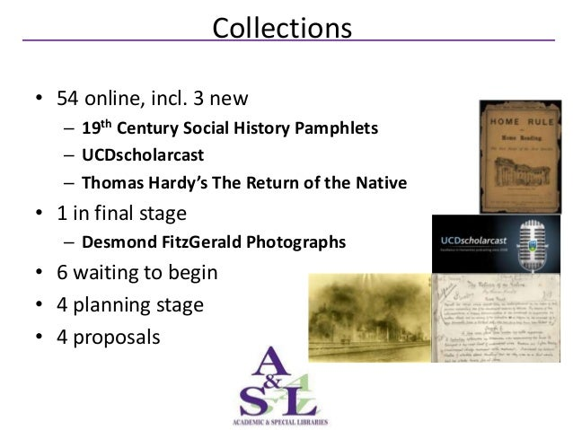 Collections• 54 online, incl. 3 new   – 19th Century Social History Pamphlets   – UCDscholarcast   – Thomas Hardy's The Re...