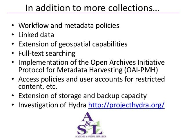 In addition to more collections…• Workflow and metadata policies• Linked data• Extension of geospatial capabilities• Full-...