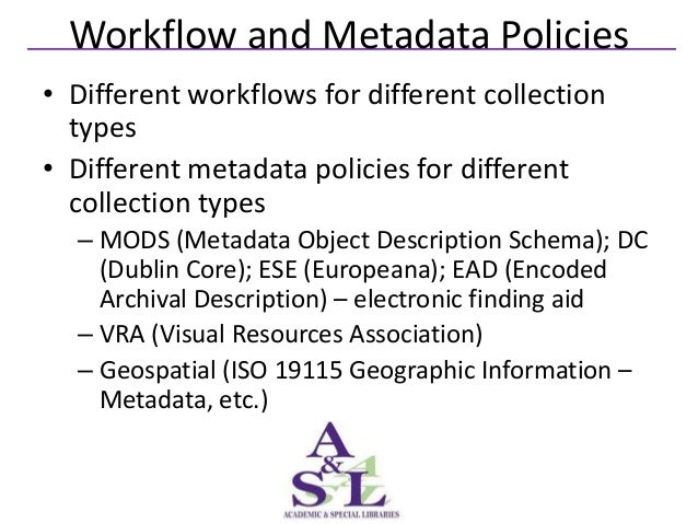 Workflow and Metadata Policies• Different workflows for different collection  types• Different metadata policies for diffe...