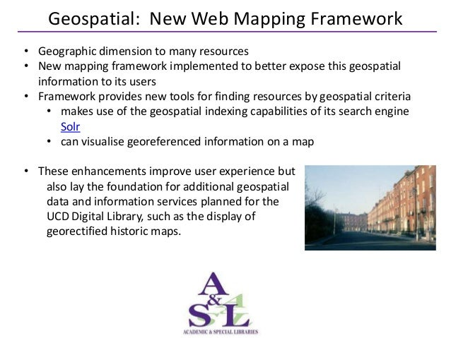 Geospatial: New Web Mapping Framework• Geographic dimension to many resources• New mapping framework implemented to better...