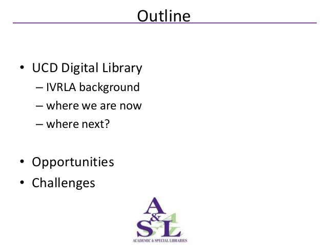 Outline• UCD Digital Library  – IVRLA background  – where we are now  – where next?• Opportunities• Challenges