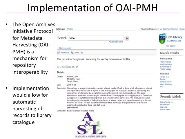 Implementation of OAI-PMH• The Open Archives  Initiative Protocol  for Metadata  Harvesting (OAI-  PMH) is a  mechanism fo...