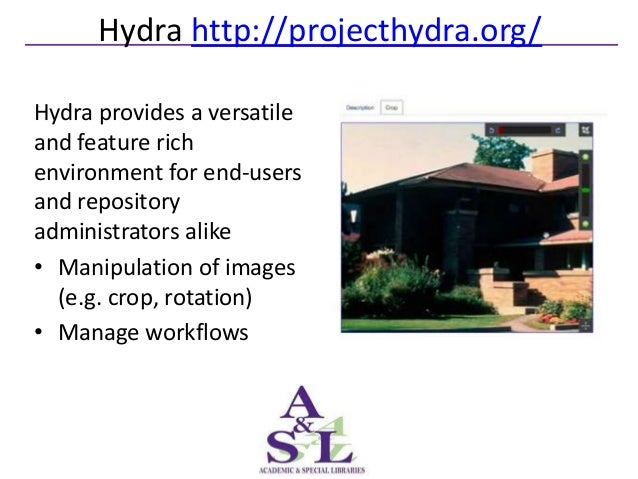 Hydra http://projecthydra.org/Hydra provides a versatileand feature richenvironment for end-usersand repositoryadministrat...