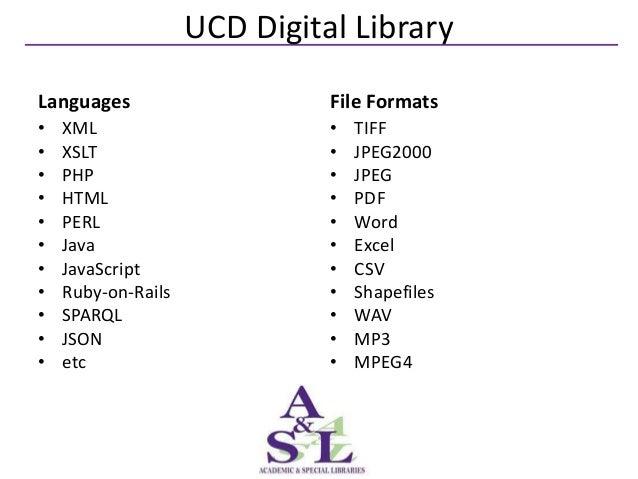 UCD Digital LibraryLanguages                     File Formats•   XML                       •   TIFF•   XSLT               ...