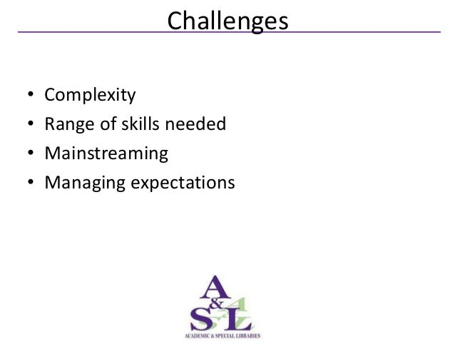 Challenges•   Complexity•   Range of skills needed•   Mainstreaming•   Managing expectations