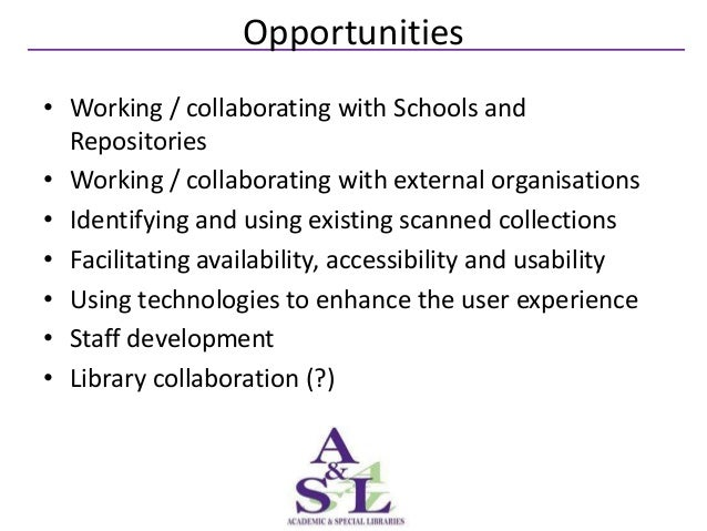 Opportunities• Working / collaborating with Schools and  Repositories• Working / collaborating with external organisations...
