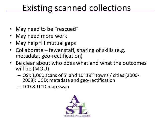 """Existing scanned collections• May need to be """"rescued""""• May need more work• May help fill mutual gaps• Collaborate – fewer..."""