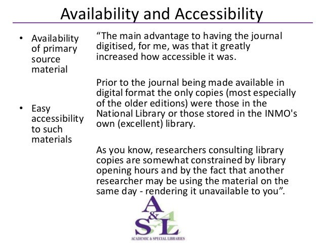 """Availability and Accessibility• Availability    """"The main advantage to having the journal  of primary      digitised, for ..."""