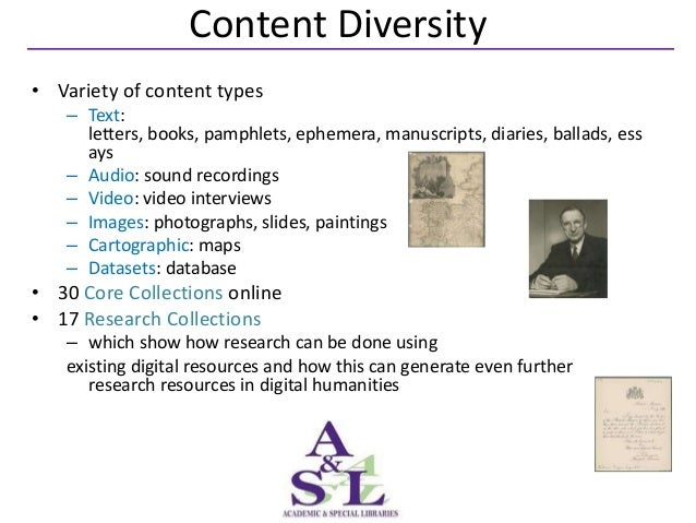 Content Diversity• Variety of content types   – Text:     letters, books, pamphlets, ephemera, manuscripts, diaries, balla...